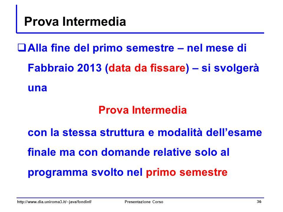 http://www.dia.uniroma3.it/~java/fondinf/Presentazione Corso 36 Prova Intermedia  Alla fine del primo semestre – nel mese di Fabbraio 2013 (data da f