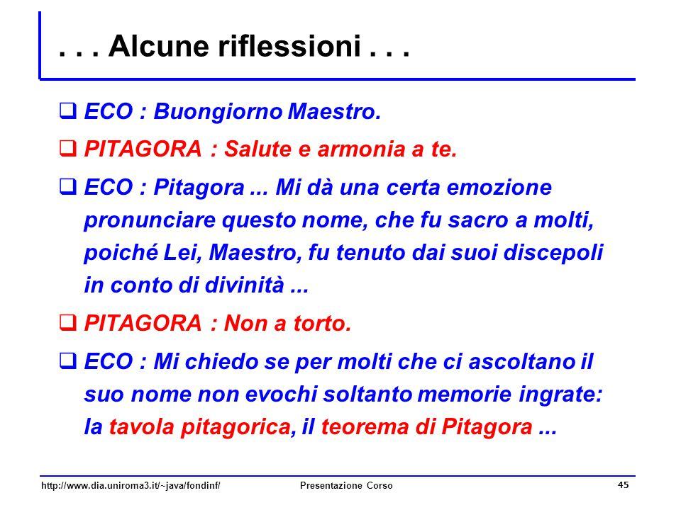 http://www.dia.uniroma3.it/~java/fondinf/Presentazione Corso 45... Alcune riflessioni...  ECO : Buongiorno Maestro.  PITAGORA : Salute e armonia a t