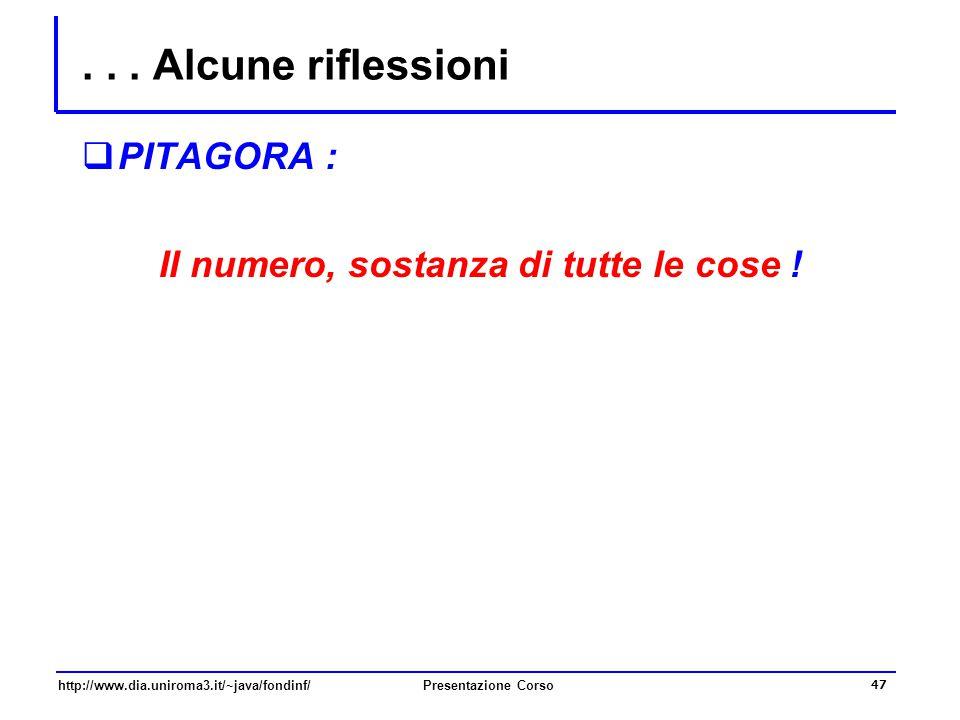 http://www.dia.uniroma3.it/~java/fondinf/Presentazione Corso 47... Alcune riflessioni  PITAGORA : II numero, sostanza di tutte le cose !
