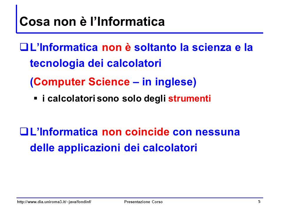 http://www.dia.uniroma3.it/~java/fondinf/Presentazione Corso 5 Cosa non è l'Informatica  L'Informatica non è soltanto la scienza e la tecnologia dei