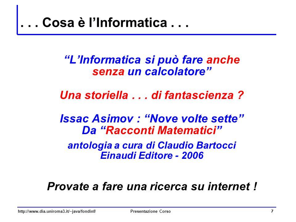 """http://www.dia.uniroma3.it/~java/fondinf/Presentazione Corso 7... Cosa è l'Informatica... """"L'Informatica si può fare anche senza un calcolatore"""" Una s"""