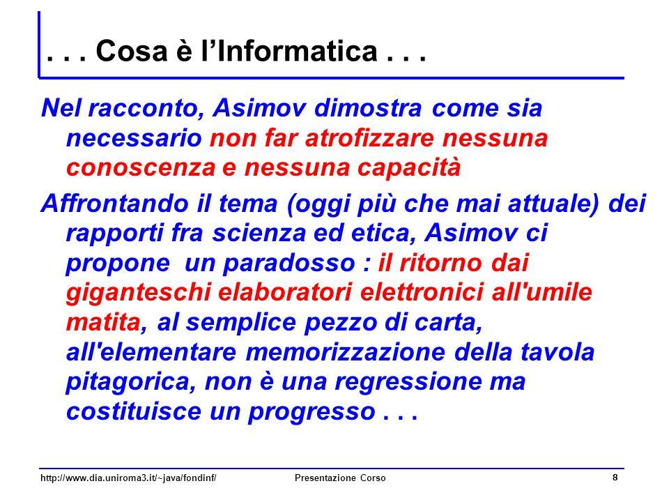 http://www.dia.uniroma3.it/~java/fondinf/Presentazione Corso 8... Cosa è l'Informatica... Nel racconto, Asimov dimostra come sia necessario non far at
