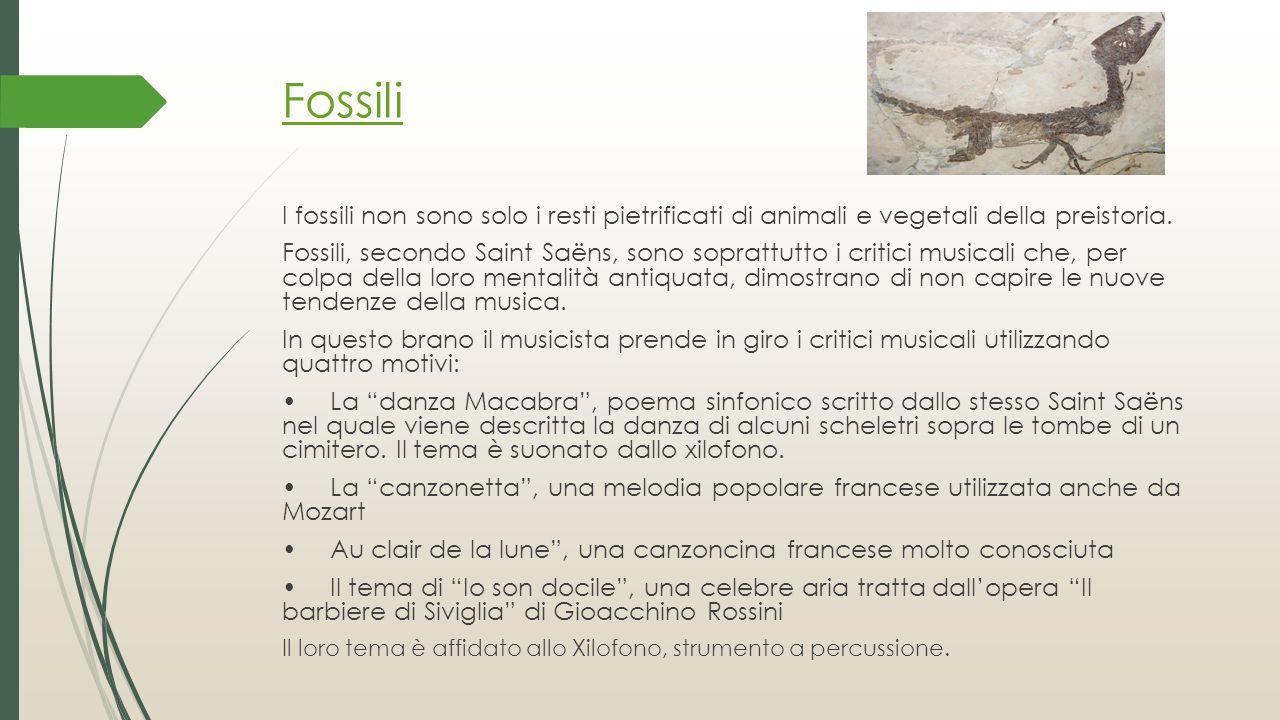 Fossili I fossili non sono solo i resti pietrificati di animali e vegetali della preistoria. Fossili, secondo Saint Saëns, sono soprattutto i critici