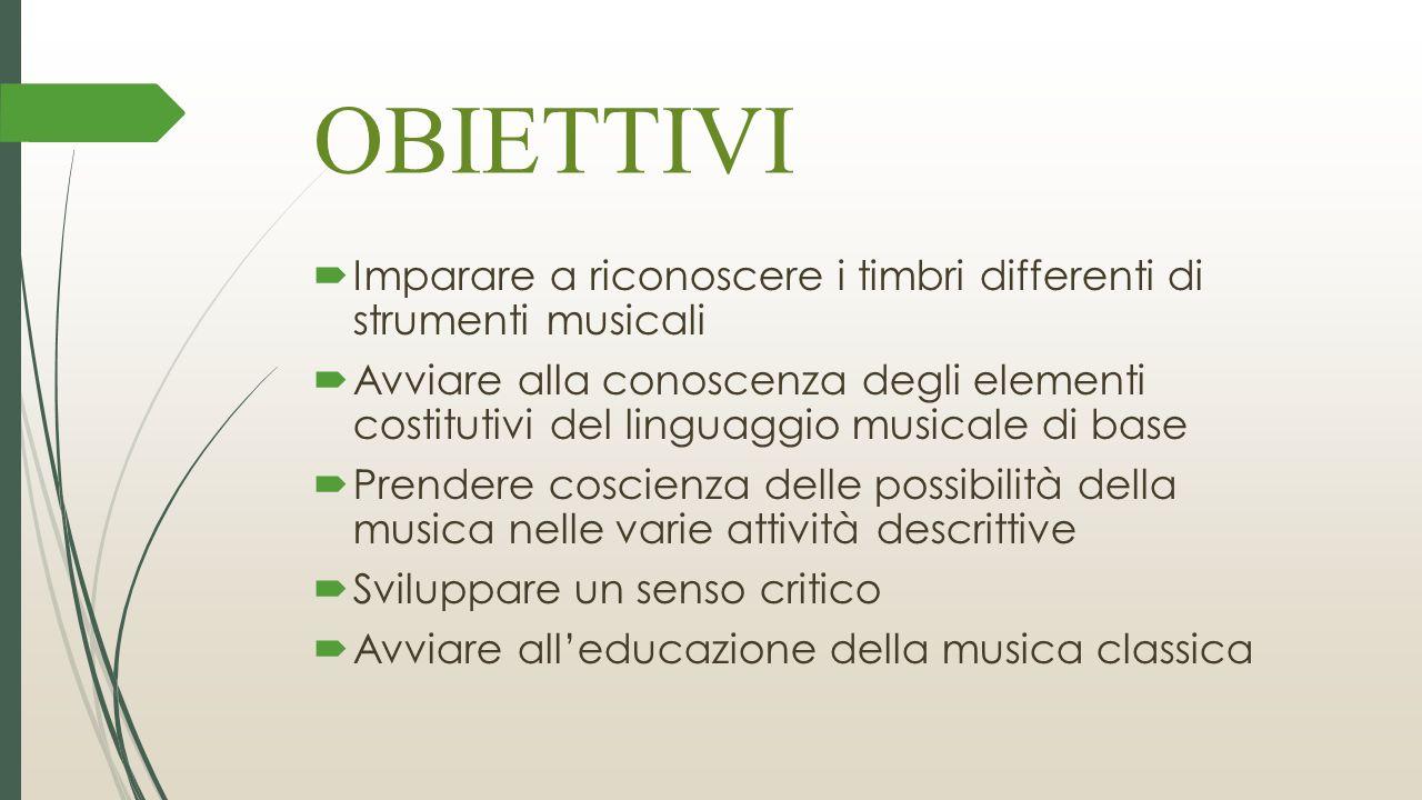 OBIETTIVI  Imparare a riconoscere i timbri differenti di strumenti musicali  Avviare alla conoscenza degli elementi costitutivi del linguaggio music