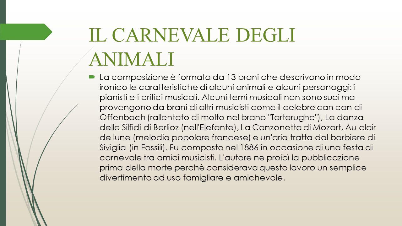 IL CARNEVALE DEGLI ANIMALI  La composizione è formata da 13 brani che descrivono in modo ironico le caratteristiche di alcuni animali e alcuni person