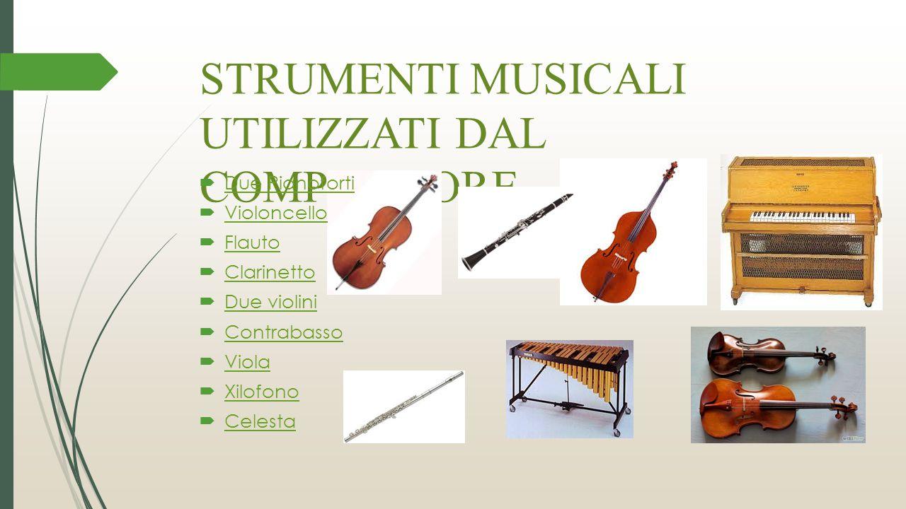 STRUMENTI MUSICALI UTILIZZATI DAL COMPOSITORE  Due Pianoforti Due Pianoforti  Violoncello Violoncello  Flauto Flauto  Clarinetto Clarinetto  Due