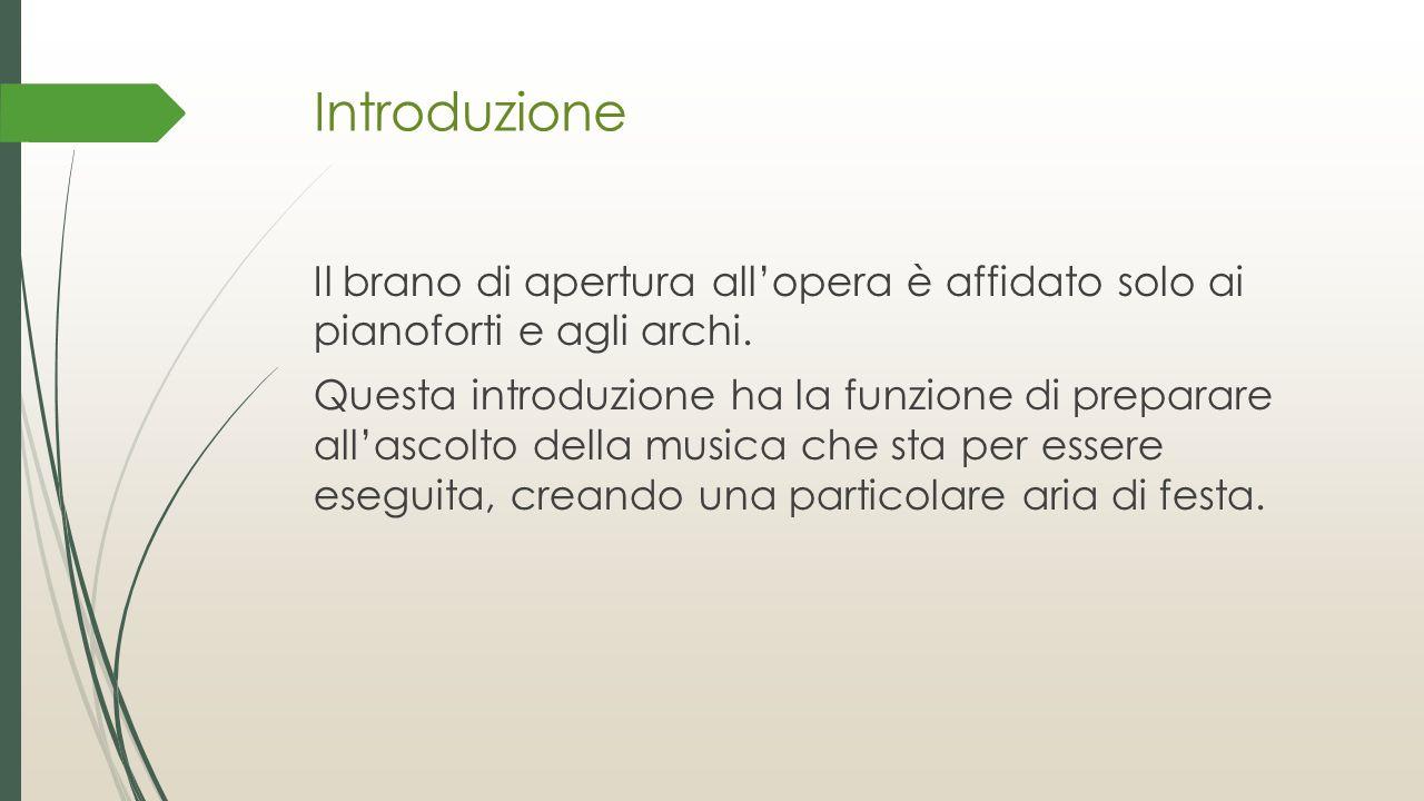 Introduzione Il brano di apertura all'opera è affidato solo ai pianoforti e agli archi. Questa introduzione ha la funzione di preparare all'ascolto de