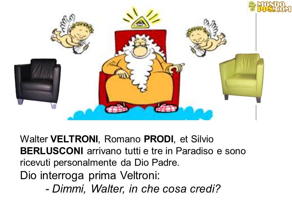 Walter VELTRONI, Romano PRODI, et Silvio BERLUSCONI arrivano tutti e tre in Paradiso e sono ricevuti personalmente da Dio Padre. Dio interroga prima V