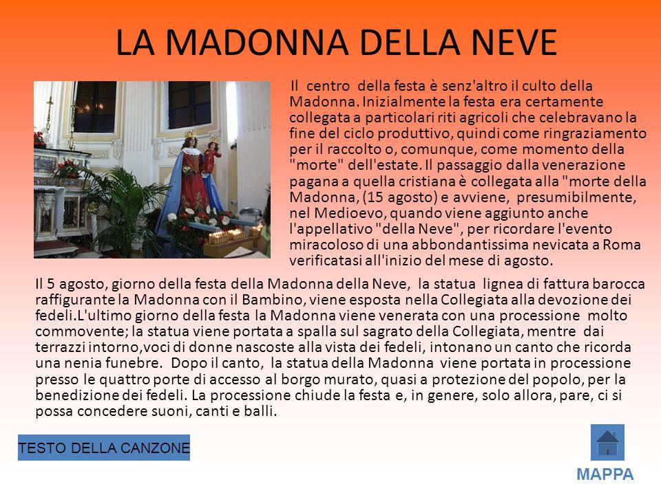 LA MADONNA DELLA NEVE Il centro della festa è senz'altro il culto della Madonna. Inizialmente la festa era certamente collegata a particolari riti agr