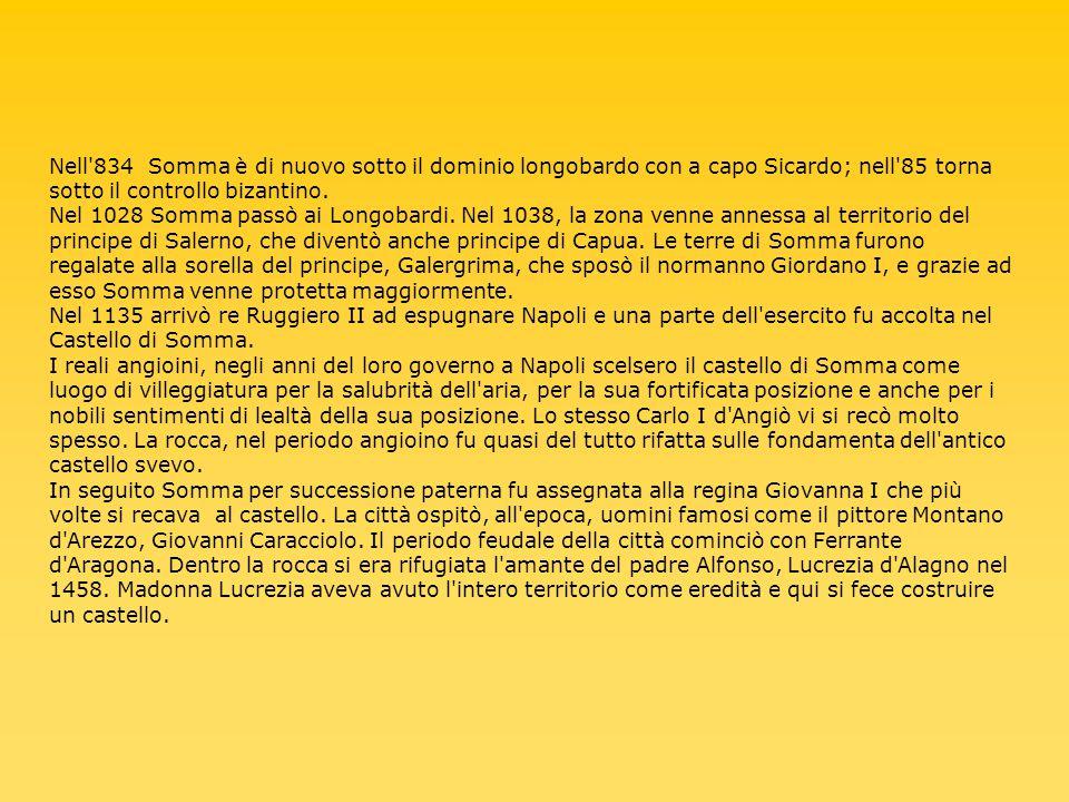 Nell'834 Somma è di nuovo sotto il dominio longobardo con a capo Sicardo; nell'85 torna sotto il controllo bizantino. Nel 1028 Somma passò ai Longobar