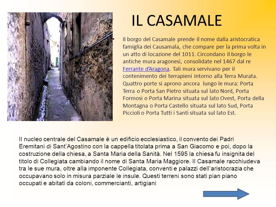 IL CASAMALE Il borgo del Casamale prende il nome dalla aristocratica famiglia dei Causamala, che compare per la prima volta in un atto di locazione de