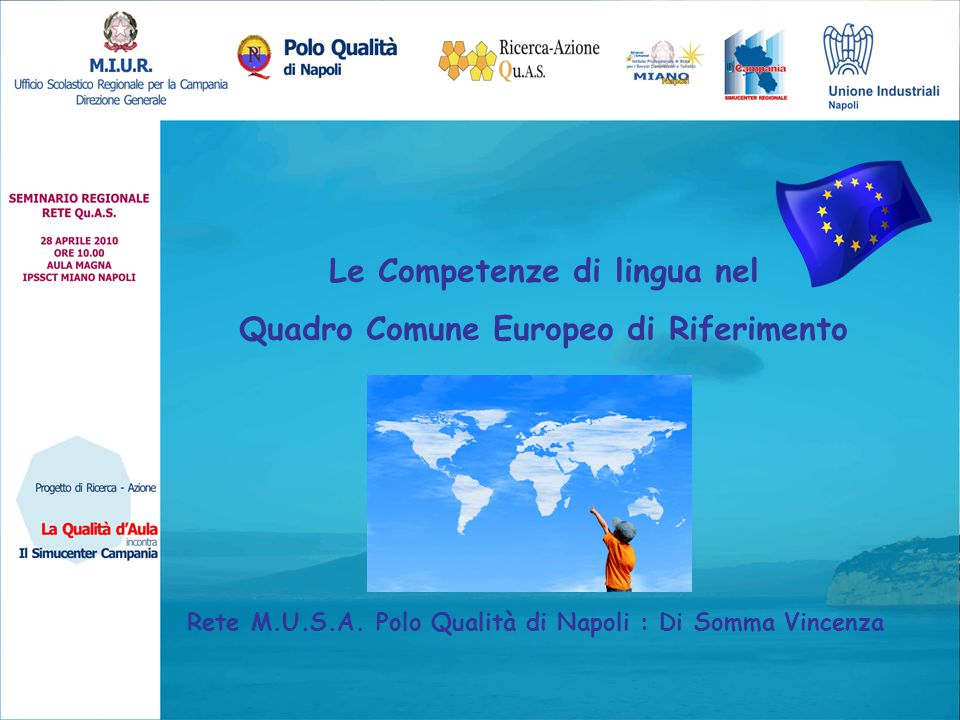 Le Competenze di lingua nel Quadro Comune Europeo di Riferimento Rete M.U.S.A. Polo Qualità di Napoli : Di Somma Vincenza