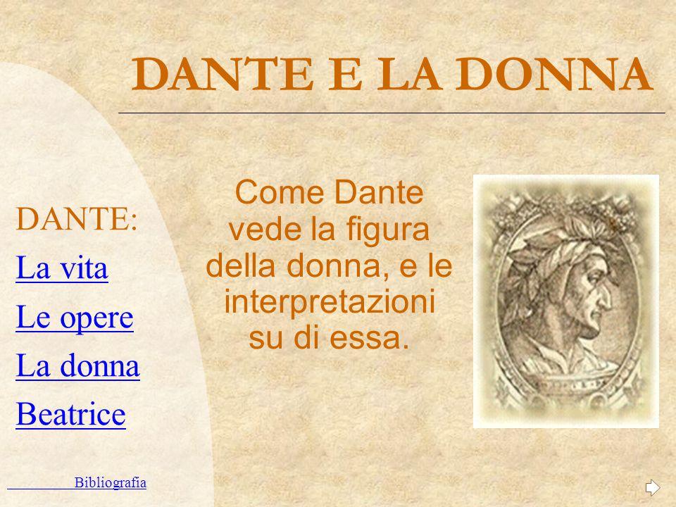 DANTE E LA DONNA Come Dante vede la figura della donna, e le interpretazioni su di essa. DANTE: La vita Le opere La donna Beatrice Bibliografia
