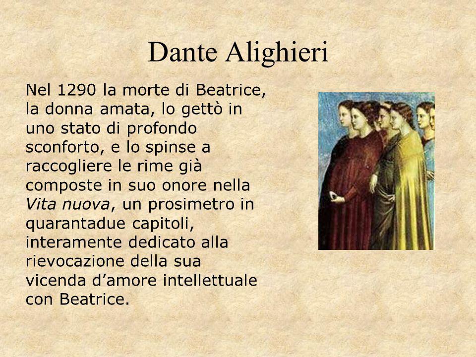 Dante Alighieri Nel 1290 la morte di Beatrice, la donna amata, lo gettò in uno stato di profondo sconforto, e lo spinse a raccogliere le rime già comp