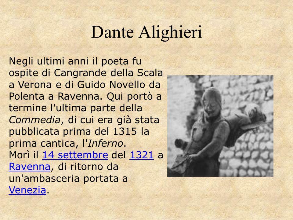 Dante Alighieri Negli ultimi anni il poeta fu ospite di Cangrande della Scala a Verona e di Guido Novello da Polenta a Ravenna. Qui portò a termine l'