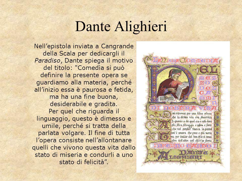 Dante Alighieri Nell'epistola inviata a Cangrande della Scala per dedicargli il Paradiso, Dante spiega il motivo del titolo: