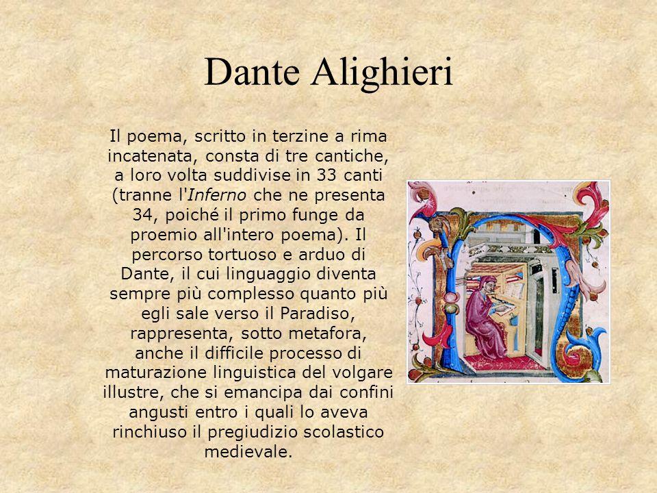 Dante Alighieri Il poema, scritto in terzine a rima incatenata, consta di tre cantiche, a loro volta suddivise in 33 canti (tranne l'Inferno che ne pr