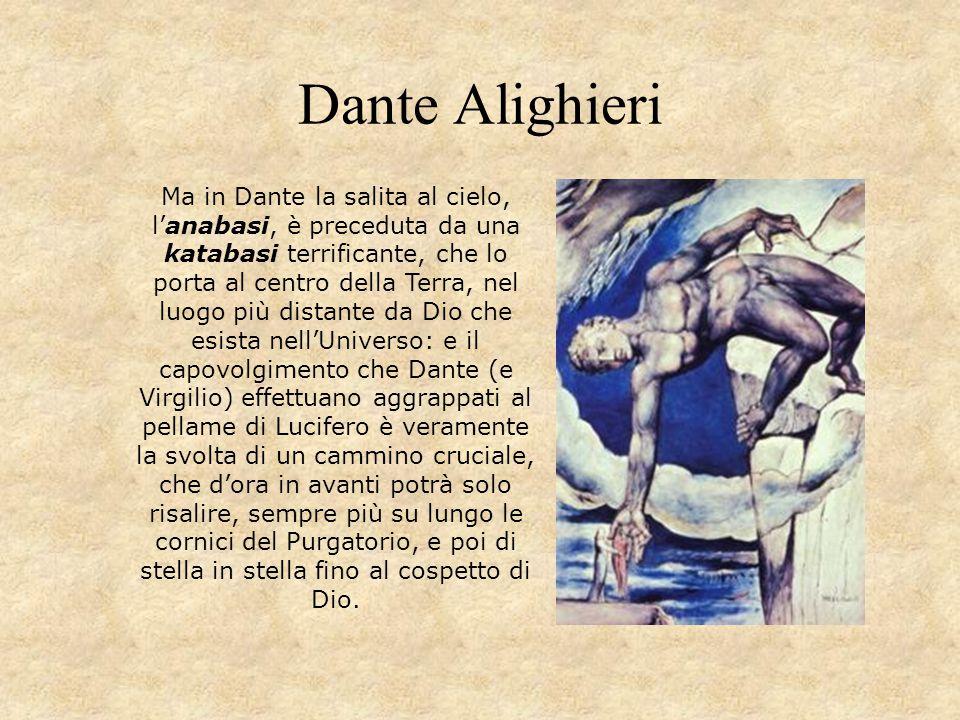 Dante Alighieri Ma in Dante la salita al cielo, l'anabasi, è preceduta da una katabasi terrificante, che lo porta al centro della Terra, nel luogo più