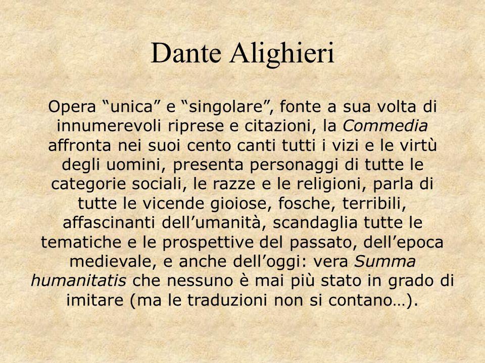 """Dante Alighieri Opera """"unica"""" e """"singolare"""", fonte a sua volta di innumerevoli riprese e citazioni, la Commedia affronta nei suoi cento canti tutti i"""