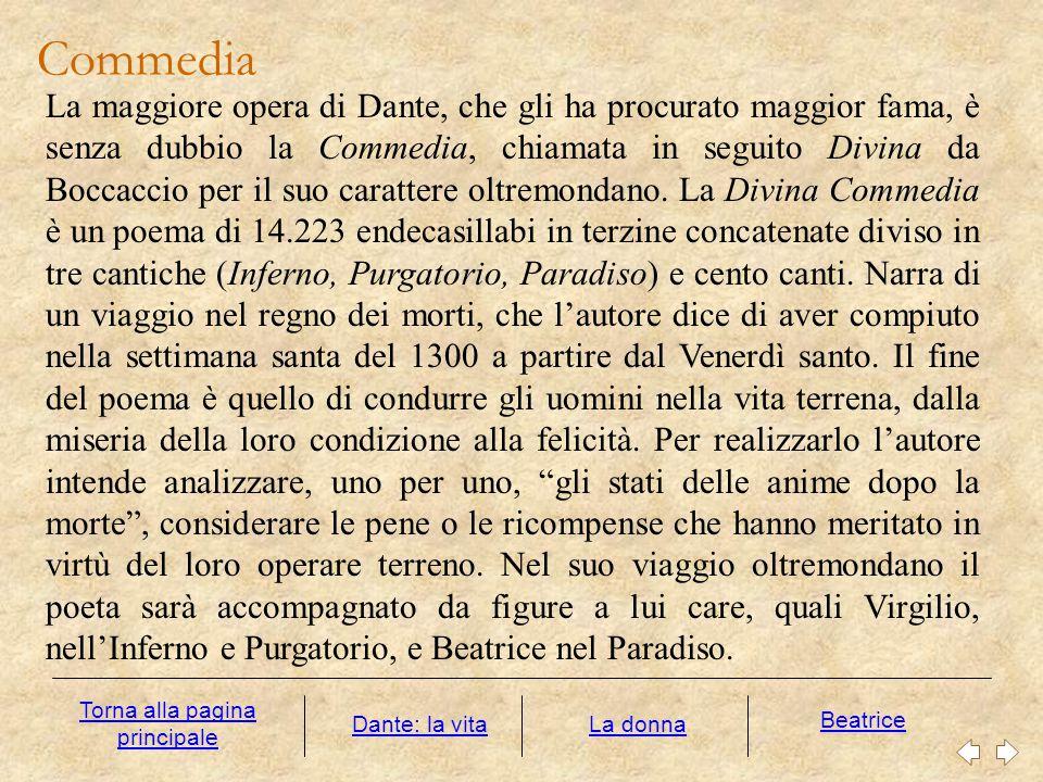 Commedia La maggiore opera di Dante, che gli ha procurato maggior fama, è senza dubbio la Commedia, chiamata in seguito Divina da Boccaccio per il suo