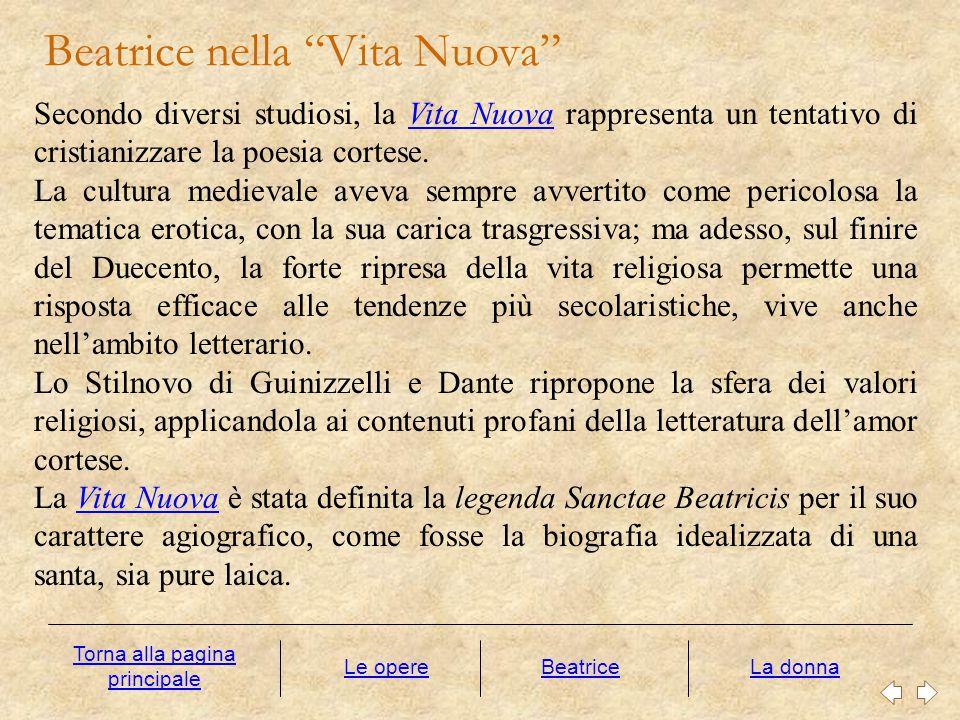 """Beatrice nella """"Vita Nuova"""" Le opereLa donna Secondo diversi studiosi, la Vita Nuova rappresenta un tentativo di cristianizzare la poesia cortese.Vita"""