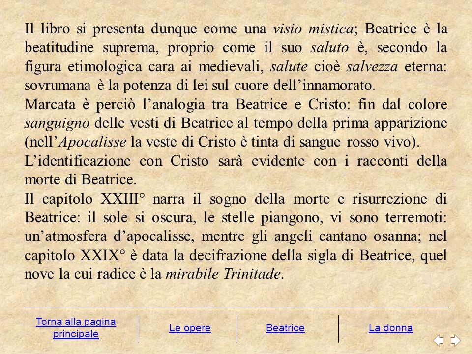 Le opereLa donna Il libro si presenta dunque come una visio mistica; Beatrice è la beatitudine suprema, proprio come il suo saluto è, secondo la figur