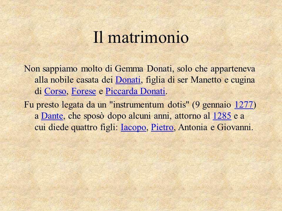 Il matrimonio Non sappiamo molto di Gemma Donati, solo che apparteneva alla nobile casata dei Donati, figlia di ser Manetto e cugina di Corso, Forese
