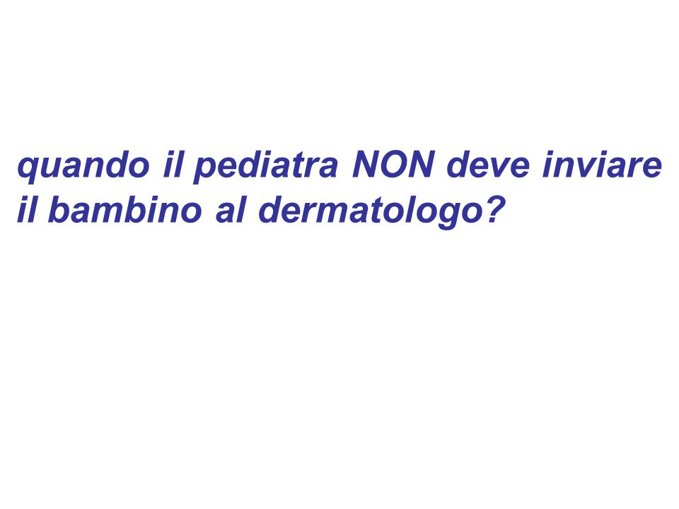quando il pediatra NON deve inviare il bambino al dermatologo?