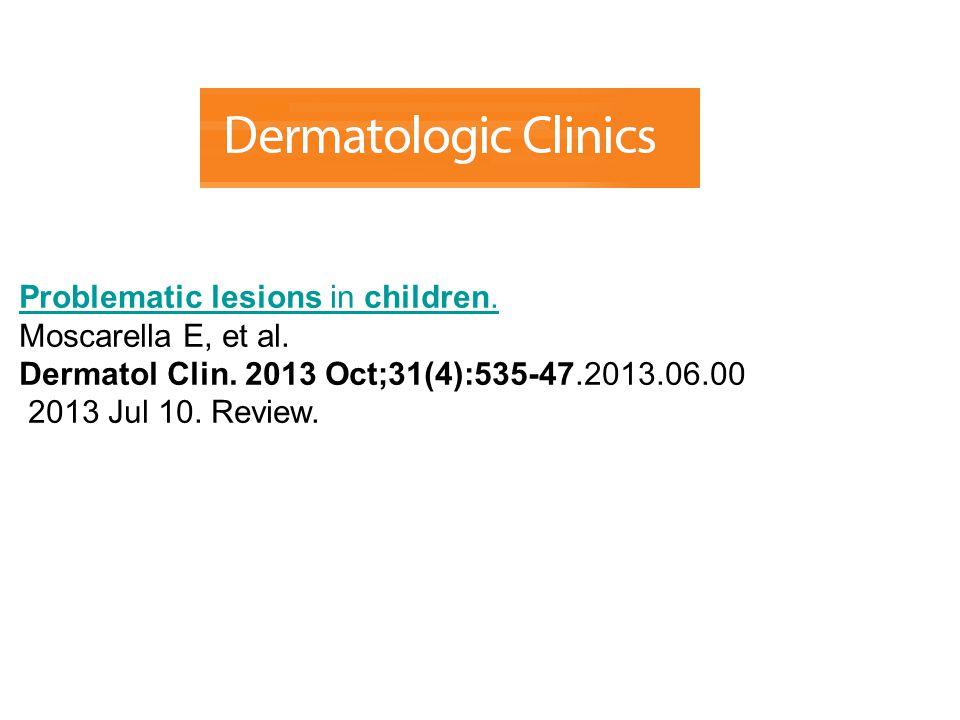Problematic lesions in children.Moscarella E, et al.