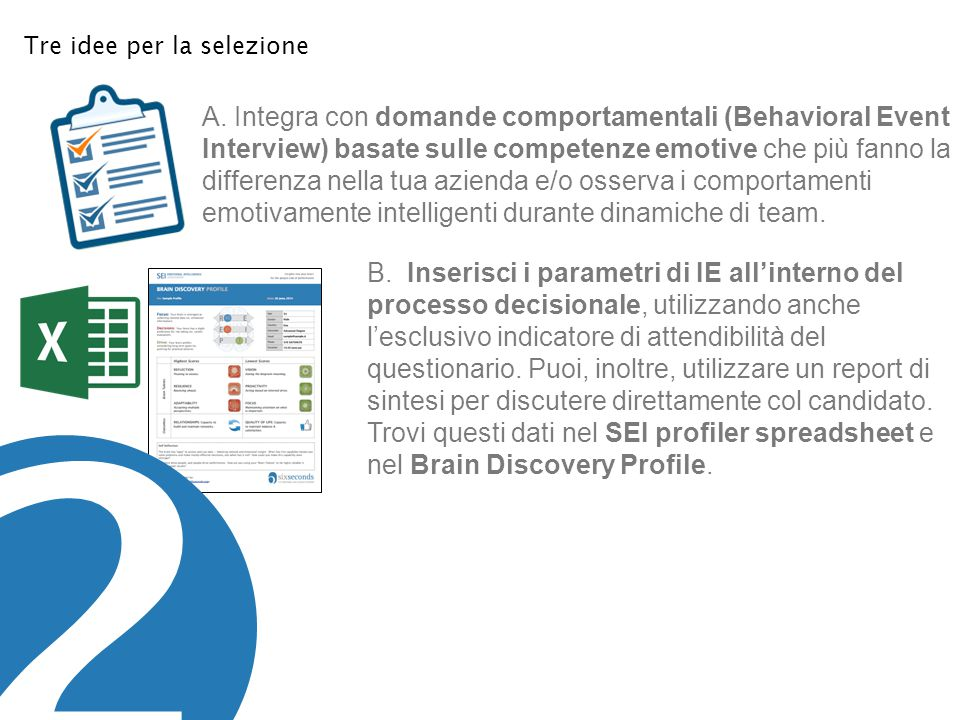 ©2014 Six Seconds © Six Seconds Tre idee per la selezione A. Integra con domande comportamentali (Behavioral Event Interview) basate sulle competenze