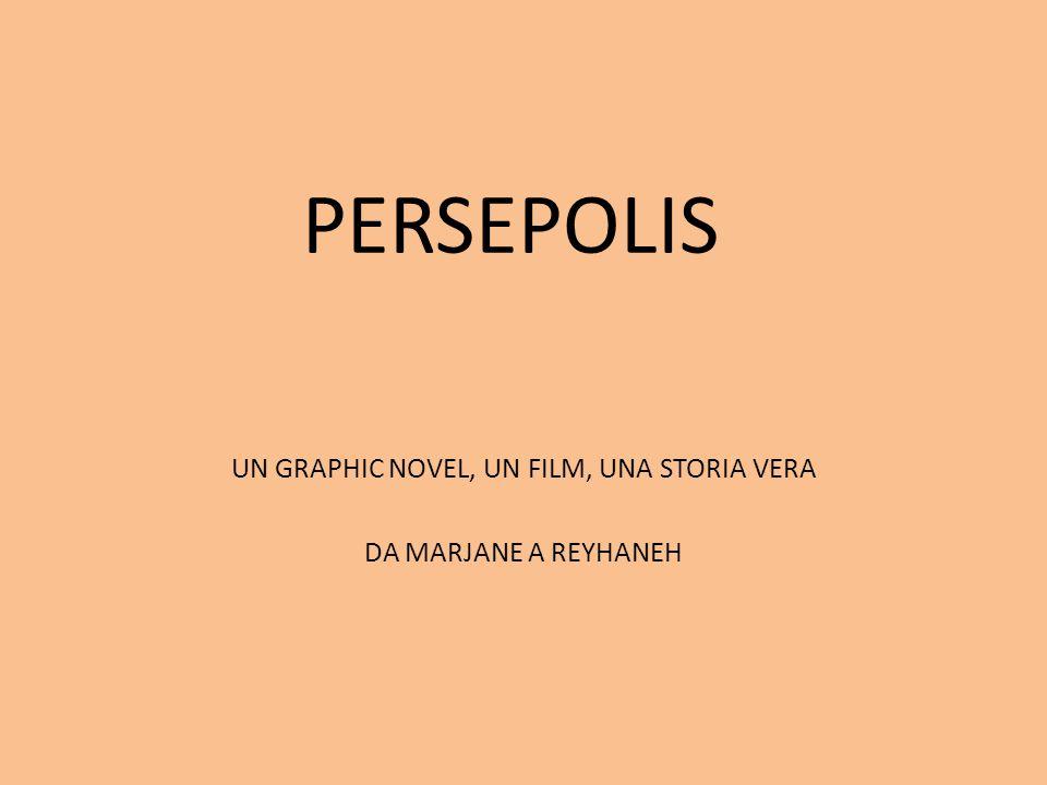 PERSEPOLIS UN GRAPHIC NOVEL, UN FILM, UNA STORIA VERA DA MARJANE A REYHANEH