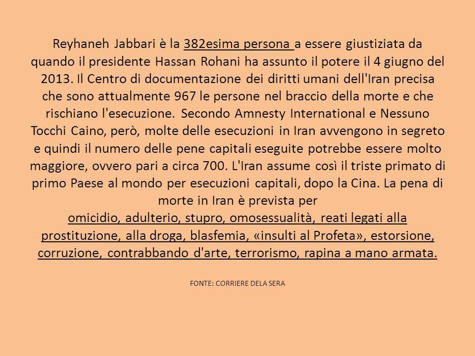 Reyhaneh Jabbari è la 382esima persona a essere giustiziata da quando il presidente Hassan Rohani ha assunto il potere il 4 giugno del 2013.