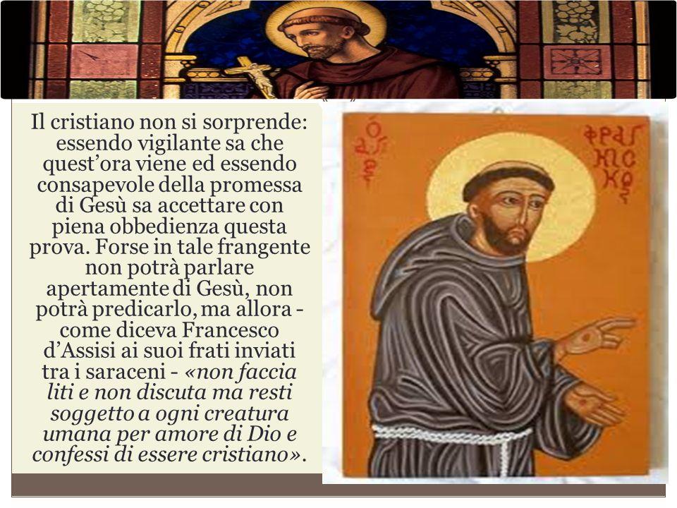 Il cristiano non si sorprende: essendo vigilante sa che quest'ora viene ed essendo consapevole della promessa di Gesù sa accettare con piena obbedienz