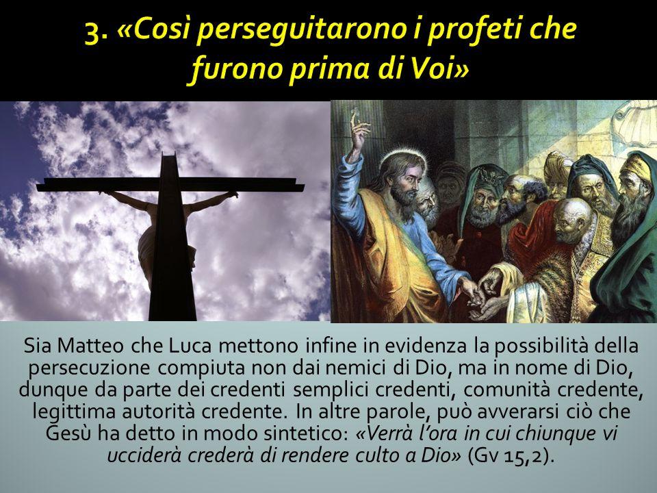 Sia Matteo che Luca mettono infine in evidenza la possibilità della persecuzione compiuta non dai nemici di Dio, ma in nome di Dio, dunque da parte d