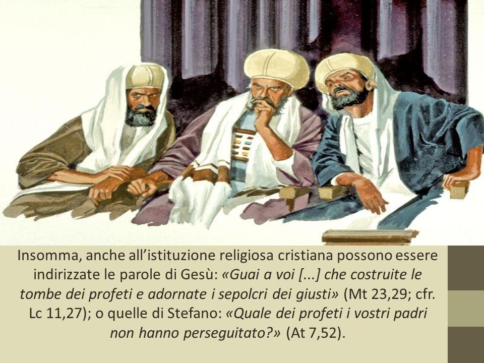 Insomma, anche all'istituzione religiosa cristiana possono essere indirizzate le parole di Gesù: «Guai a voi [...] che costruite le tombe dei profeti