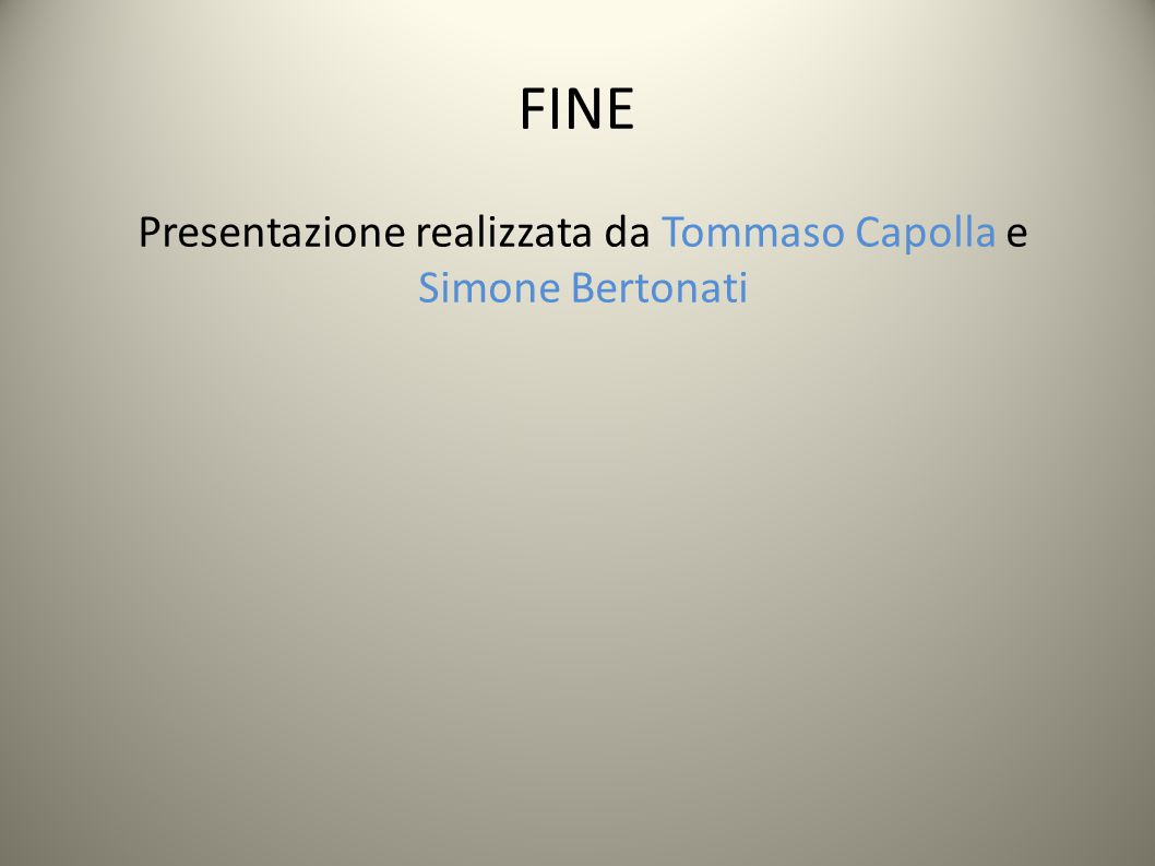 FINE Presentazione realizzata da Tommaso Capolla e Simone Bertonati
