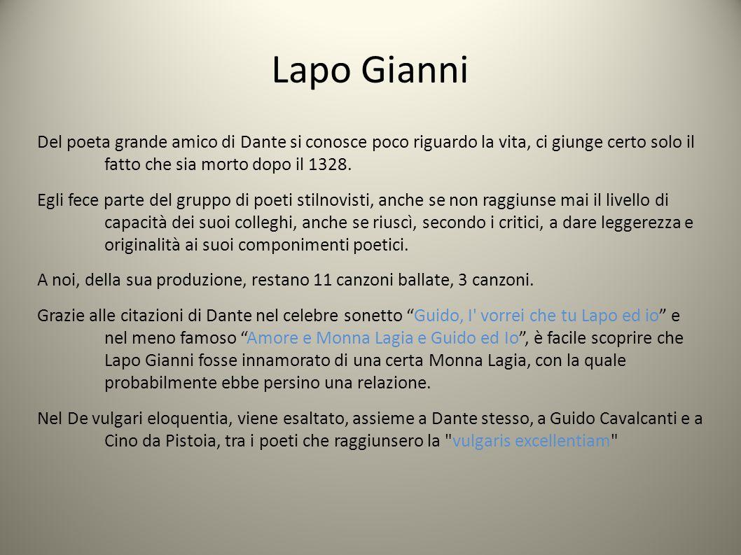 Lapo Gianni Del poeta grande amico di Dante si conosce poco riguardo la vita, ci giunge certo solo il fatto che sia morto dopo il 1328.