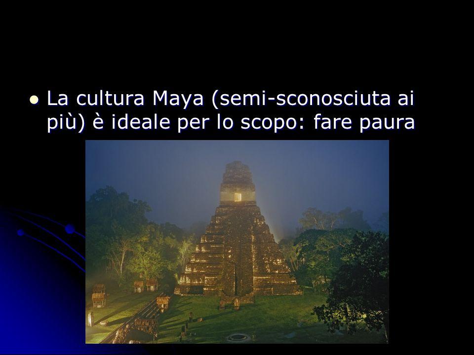La cultura Maya (semi-sconosciuta ai più) è ideale per lo scopo: fare paura La cultura Maya (semi-sconosciuta ai più) è ideale per lo scopo: fare paura
