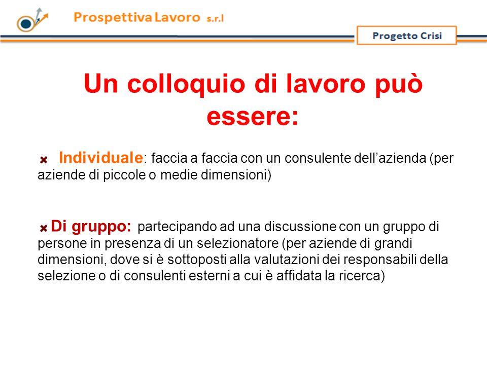 Colloquio di gruppo Questo tipo di colloquio è utile all'esaminatore per valutare come ti comporti in una situazione di gruppo, cioè come sai inserirti in un'equipe.