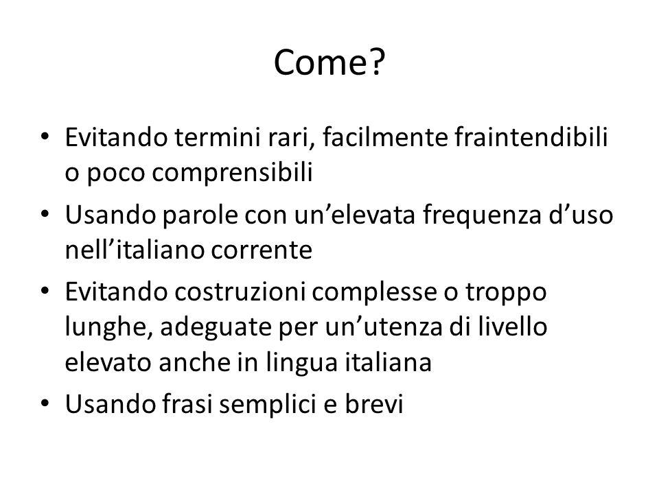 Come? Evitando termini rari, facilmente fraintendibili o poco comprensibili Usando parole con un'elevata frequenza d'uso nell'italiano corrente Evitan