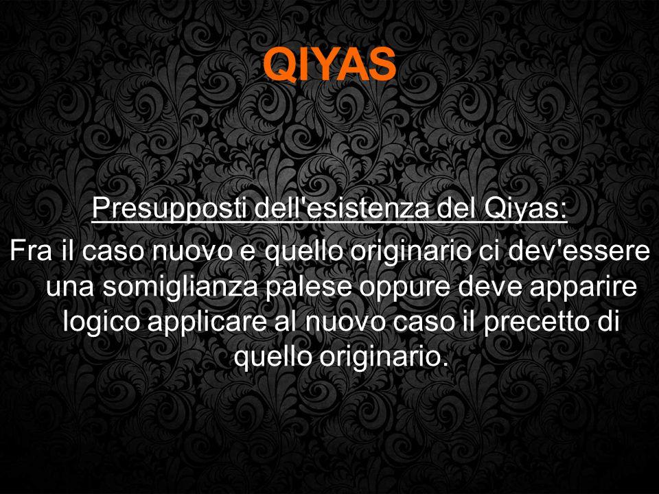 Presupposti dell'esistenza del Qiyas: Fra il caso nuovo e quello originario ci dev'essere una somiglianza palese oppure deve apparire logico applicare