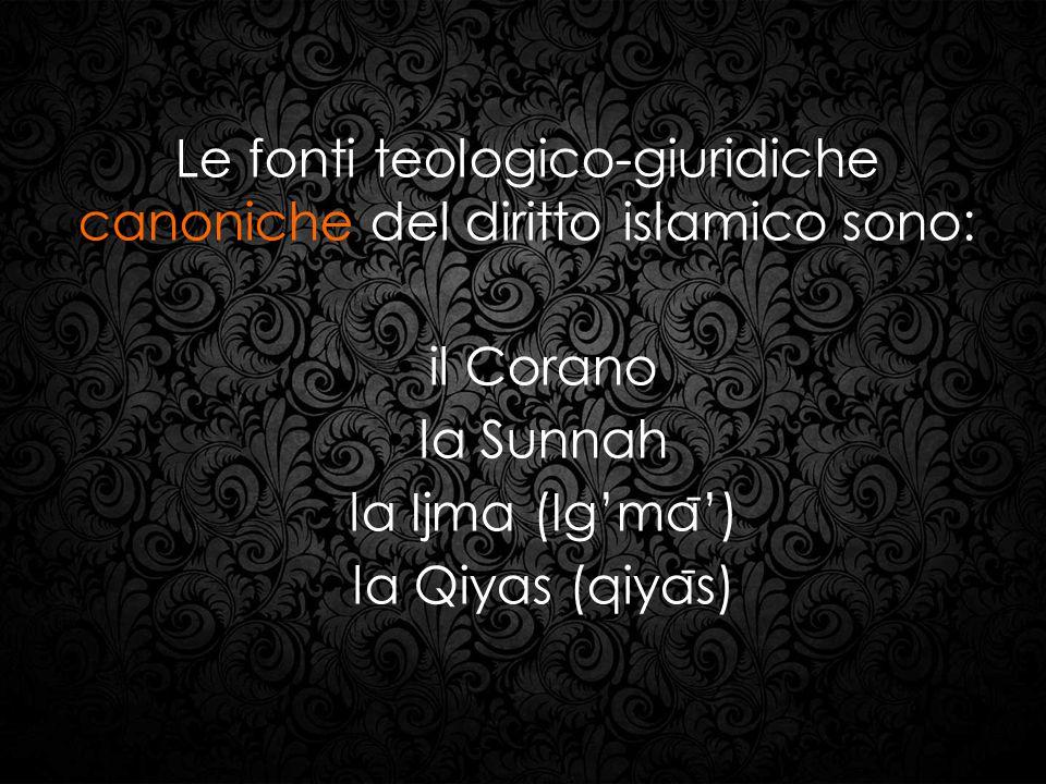 Le fonti teologico-giuridiche canoniche del diritto islamico sono: il Corano la Sunnah la Ijma (Ig'ma ̄ ') la Qiyas (qiya ̄ s)
