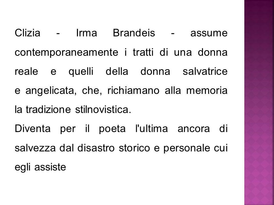 Clizia - Irma Brandeis - assume contemporaneamente i tratti di una donna reale e quelli della donna salvatrice e angelicata, che, richiamano alla memo