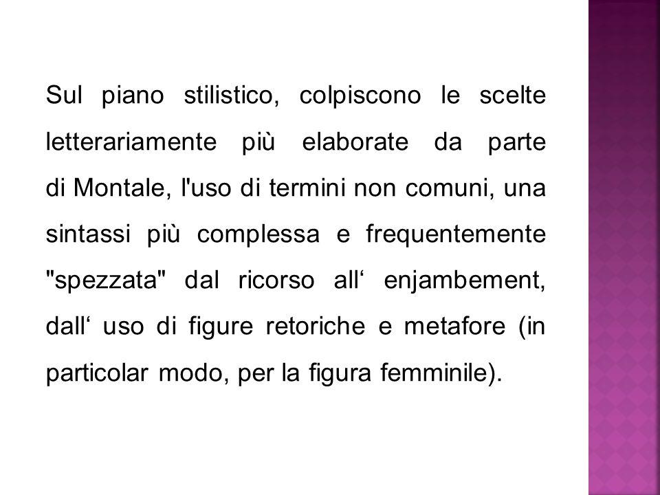 Sul piano stilistico, colpiscono le scelte letterariamente più elaborate da parte di Montale, l'uso di termini non comuni, una sintassi più complessa