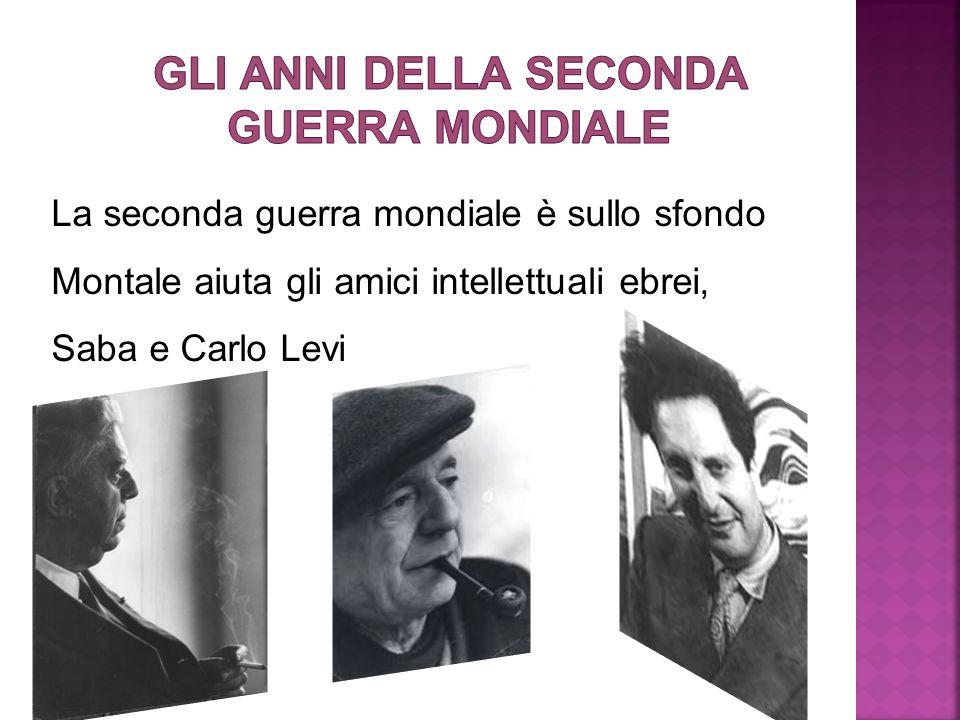 La seconda guerra mondiale è sullo sfondo Montale aiuta gli amici intellettuali ebrei, Saba e Carlo Levi