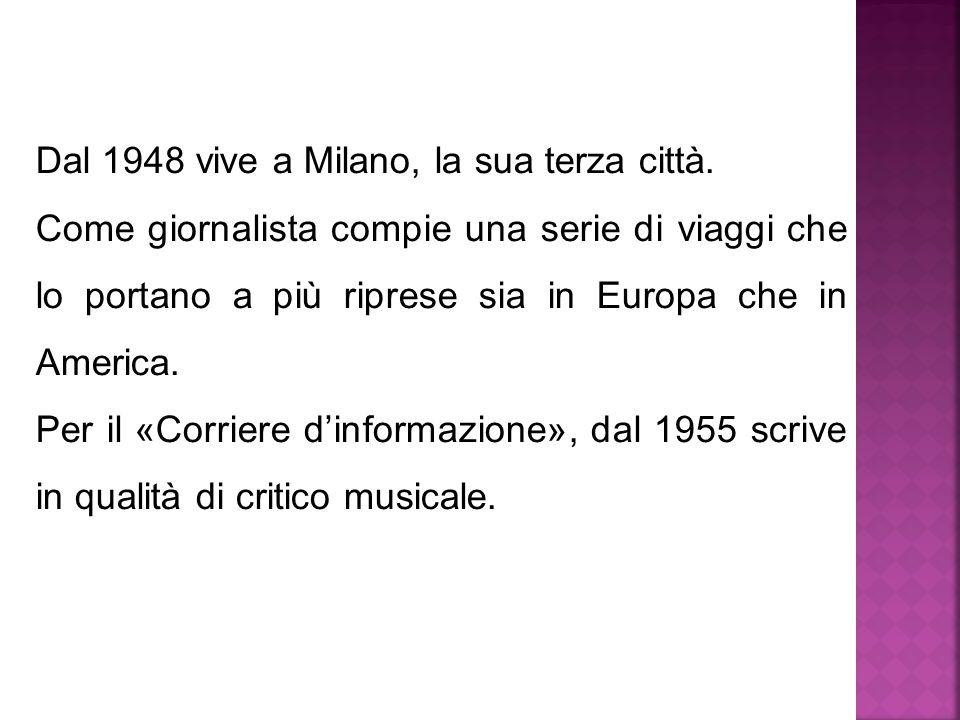 Dal 1948 vive a Milano, la sua terza città. Come giornalista compie una serie di viaggi che lo portano a più riprese sia in Europa che in America. Per