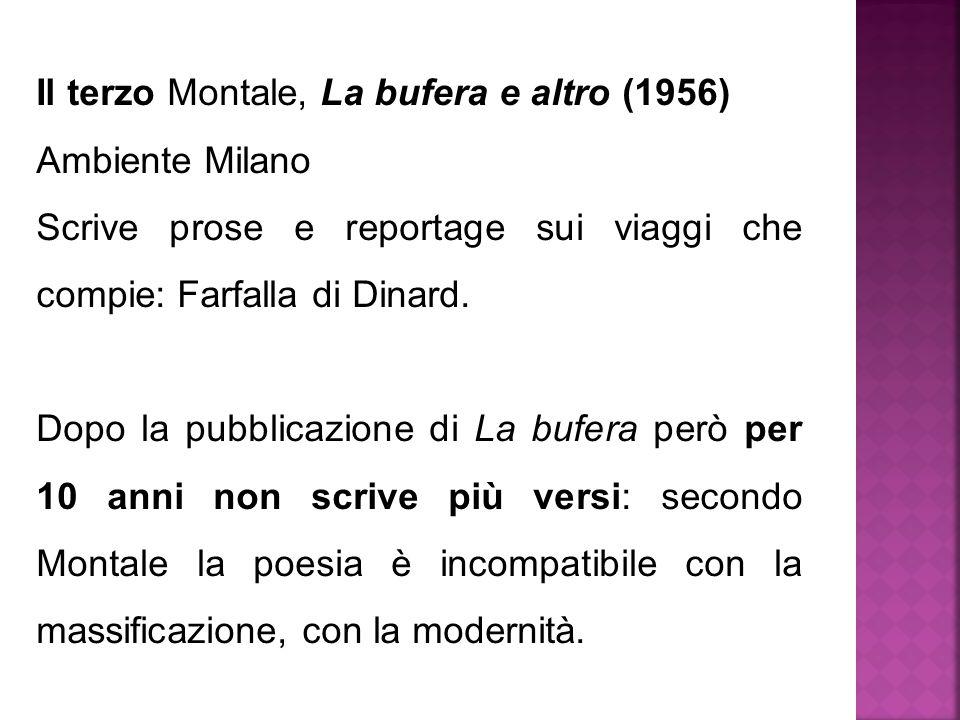 Il terzo Montale, La bufera e altro (1956) Ambiente Milano Scrive prose e reportage sui viaggi che compie: Farfalla di Dinard. Dopo la pubblicazione d