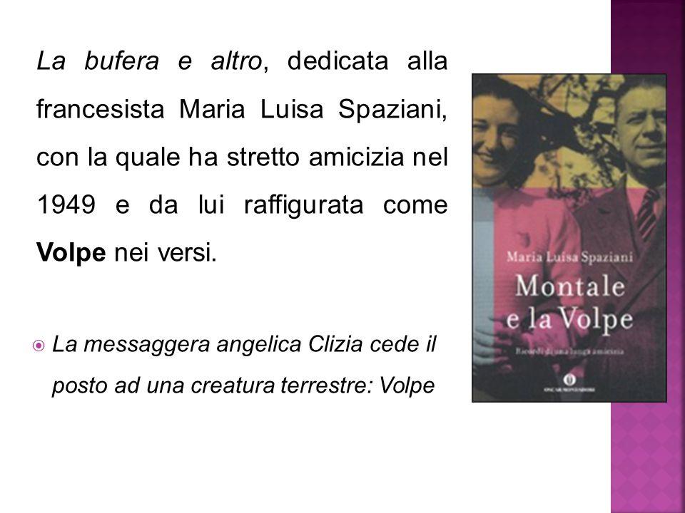 La bufera e altro, dedicata alla francesista Maria Luisa Spaziani, con la quale ha stretto amicizia nel 1949 e da lui raffigurata come Volpe nei versi