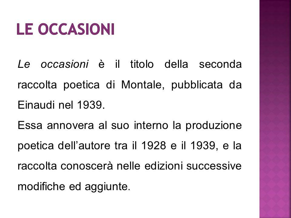 Le occasioni è il titolo della seconda raccolta poetica di Montale, pubblicata da Einaudi nel 1939. Essa annovera al suo interno la produzione poetica