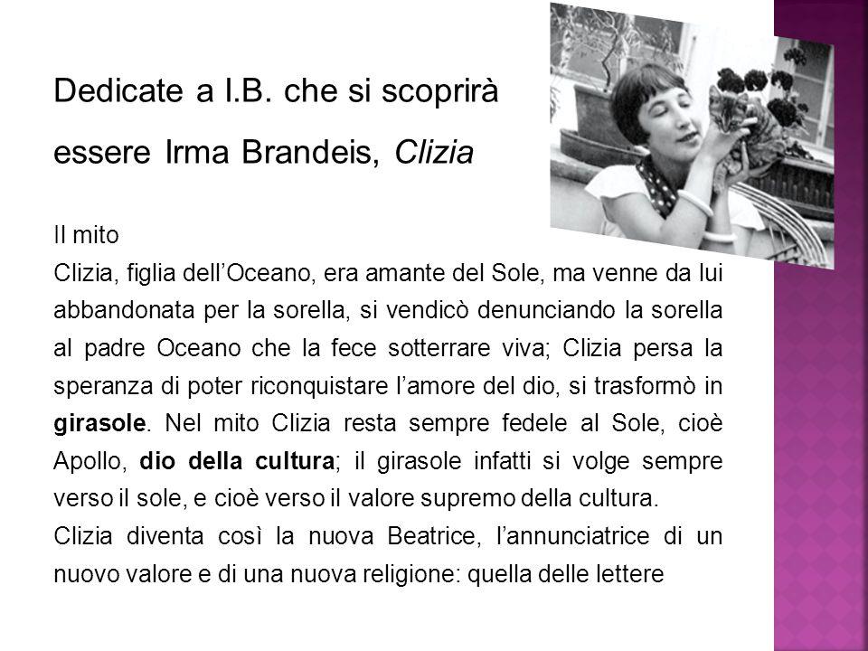 Dedicate a I.B. che si scoprirà essere Irma Brandeis, Clizia Il mito Clizia, figlia dell'Oceano, era amante del Sole, ma venne da lui abbandonata per